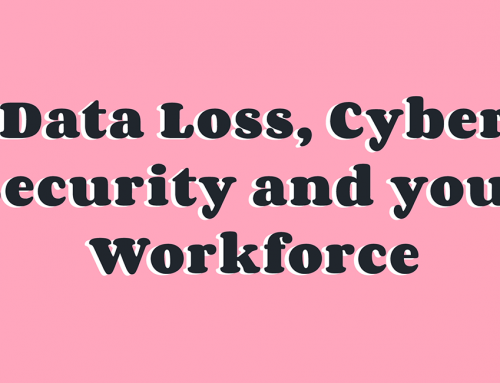 Data Loss, Cyber Security and your Workforce