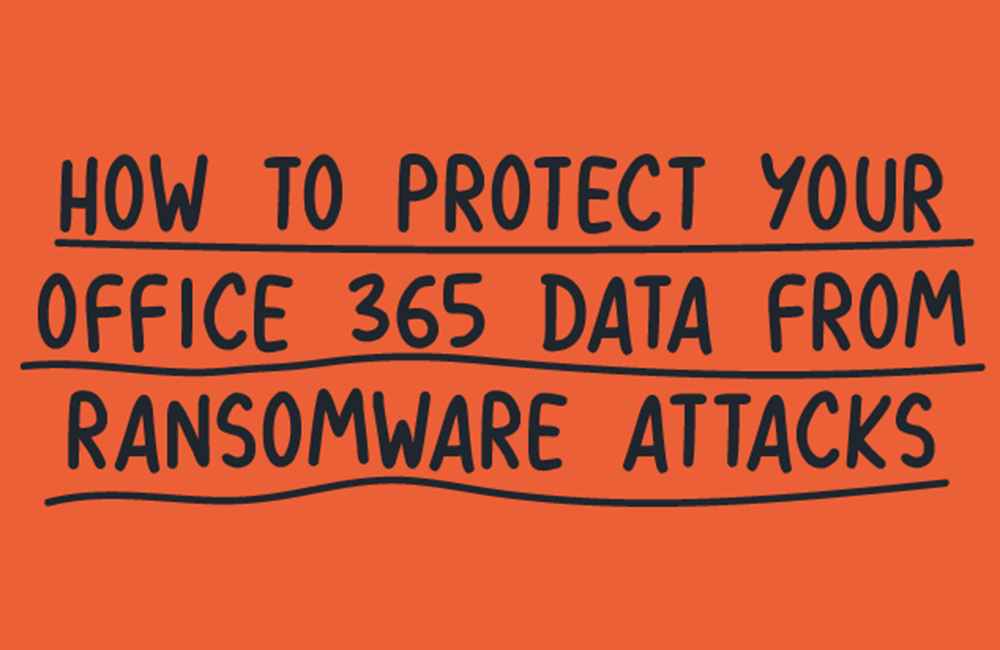 How to protect your Office 365 data from ransomware attacks