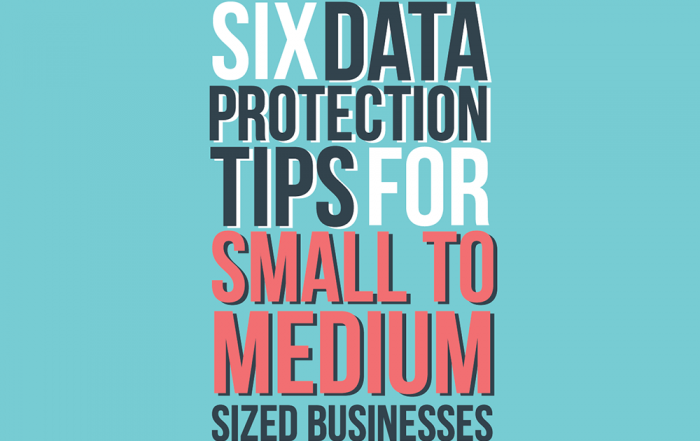 Six Data Protection Tips for Small Mid Sized Businesses