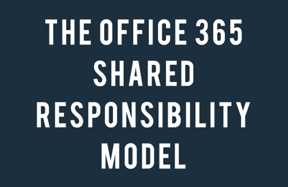 The Office 365 Shared Responsibility Model